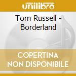 BORDERLAND cd musicale di RUSSELL TOM