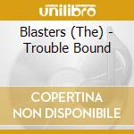 Blasters - Trouble Bound cd musicale di BLASTERS (THE)