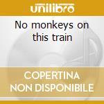 No monkeys on this train cd musicale di R.l. burnside + 2 bt