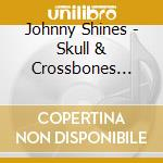 Johnny Shines - Skull & Crossbones Blues cd musicale di Johnny Shines
