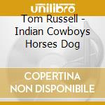 INDIAN COWBOYS HORSES DOGS cd musicale di RUSSELL TOM