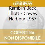 Ramblin' Jack Elliott - Cowes Harbour 1957 cd musicale di Ramblin' jack elliot