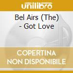 Got love cd musicale di The bel airs