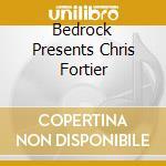 BEDROCK (2CD) cd musicale di FORTIER CHRIS