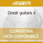 Great guitars ii cd musicale di Guitars Great
