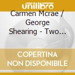 Carmen Mcrae / George Shearing - Two For The Road cd musicale di Shearing g Mcrae c