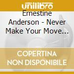 Never make your move too soon cd musicale di Ernestine Anderson