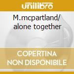 M.mcpartland/ alone together cd musicale di George Shearing