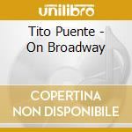 His latin ensemble/on broadway cd musicale di Tito Puente