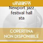 Newport jazz festival hall sta cd musicale di Artisti Vari