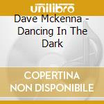 Dancing in the dark cd musicale di Dave Mckenna