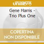 Trio / plus one cd musicale di Gene Harris