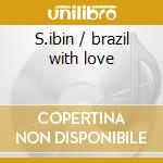S.ibin / brazil with love cd musicale di Carlos Barbosa-lima