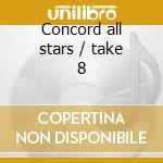 Concord all stars / take 8 cd musicale di Artisti Vari
