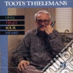 Only trust your heart cd musicale di Toots Thielemans