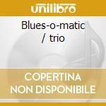 Blues-o-matic / trio cd musicale di John Colianni