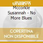 No more blues cd musicale di Susannah Mccorkle
