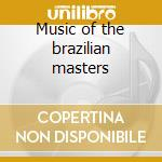 Music of the brazilian masters cd musicale di L./c.b.lima/ Almeida