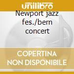Newport jazz fes./bern concert cd musicale di Artisti Vari