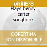 Plays benny carter songbook cd musicale di Marian Mcpartland