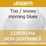 Trio / snowy morning blues cd musicale di Howard Alden