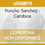 Cambios cd musicale di Poncho Sanchez