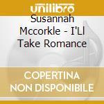 I'll take romance cd musicale di Susannah Mccorkle