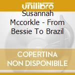From bessie to brazil cd musicale di Susannah Mccorkle