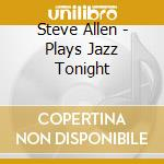 Plays jazz tonight cd musicale di Steve Allen