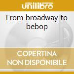 From broadway to bebop cd musicale di Susannah Mccorkle
