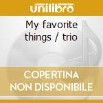 My favorite things / trio cd musicale di Adam Makowicz