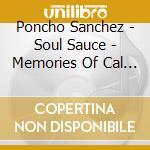 SOUL SAUCE: MEMORIES OF CAL TJADER        cd musicale di Poncho Sanchez