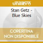 Blue skies cd musicale di Stan Getz