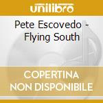 Flying south cd musicale di Pete Escovedo