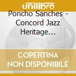 THE CONCORD JAZZ HERITAGE SERIES cd musicale di SANCHEZ PONCHO