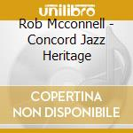 Rob Mcconnell - Concord Jazz Heritage cd musicale di Rob Mcconnell