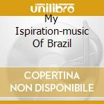 MY ISPIRATION-MUSIC OF BRAZIL cd musicale di BYRD CHARLIE