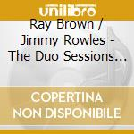 THE DUO SESSIONS cd musicale di ROWLES JIMMY/BROWN RAY