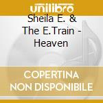 Sheila E. & The E.Train - Heaven cd musicale