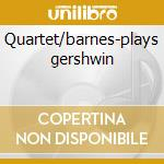 Quartet/barnes-plays gershwin cd musicale di Braff Ruby
