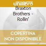 ROLLIN' cd musicale di BRAXTON BROTHERS