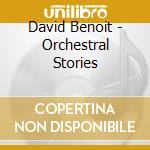 Orchestral stories 05 cd musicale di David Benoit