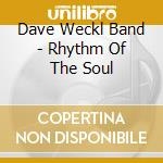 RHYTHM OF THE SOUL cd musicale di WECKL DAVE BAND