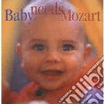 Baby needs mozart cd musicale di Wolfgang Amadeus Mozart