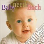 Baby needs bach cd musicale di Johann Sebastian Bach