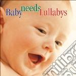 Artisti Vari - Baby Needs Lullabys cd musicale di Artisti Vari