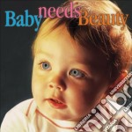 Baby needs beauty cd musicale di Miscellanee