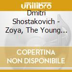 Dmitri Sciostakovic - Zoya, The Young Guard cd musicale di O.S.T.