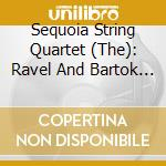 Maurice Ravel - The Sequoia String Quartet cd musicale di Maurice Ravel