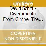 Schiff David - Divertimento From Gimpel The Fool, Sacred Service Suite  - Shifrin David  Cl/chamber Music Northwest cd musicale
